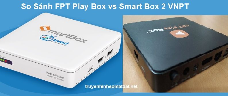 So Sánh FPT Play Box vs Smart Box 2 VNPT